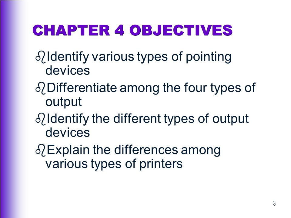 CHAPTER 4 OBJECTIVES Identify various types of pointing devices