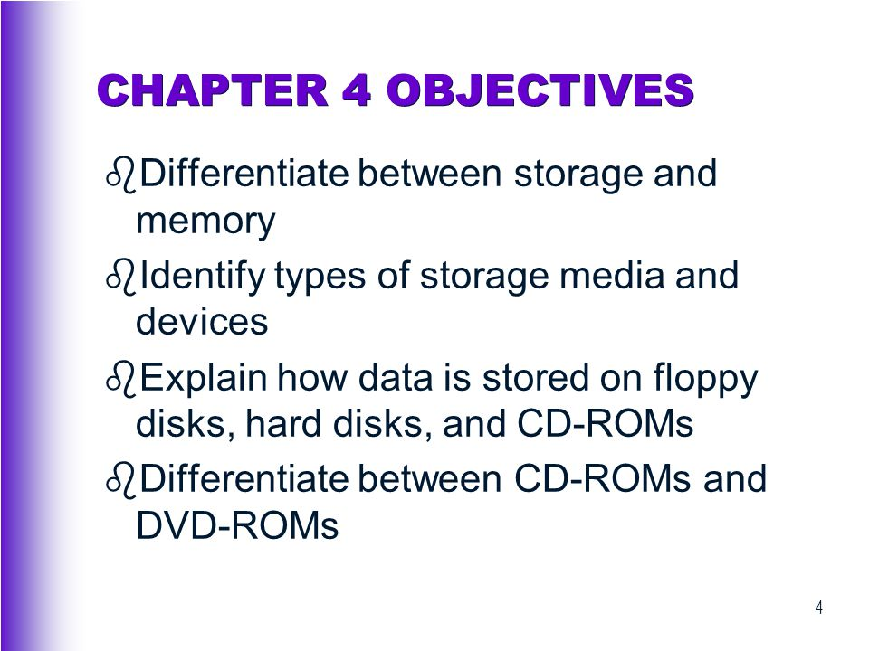 CHAPTER 4 OBJECTIVES Differentiate between storage and memory