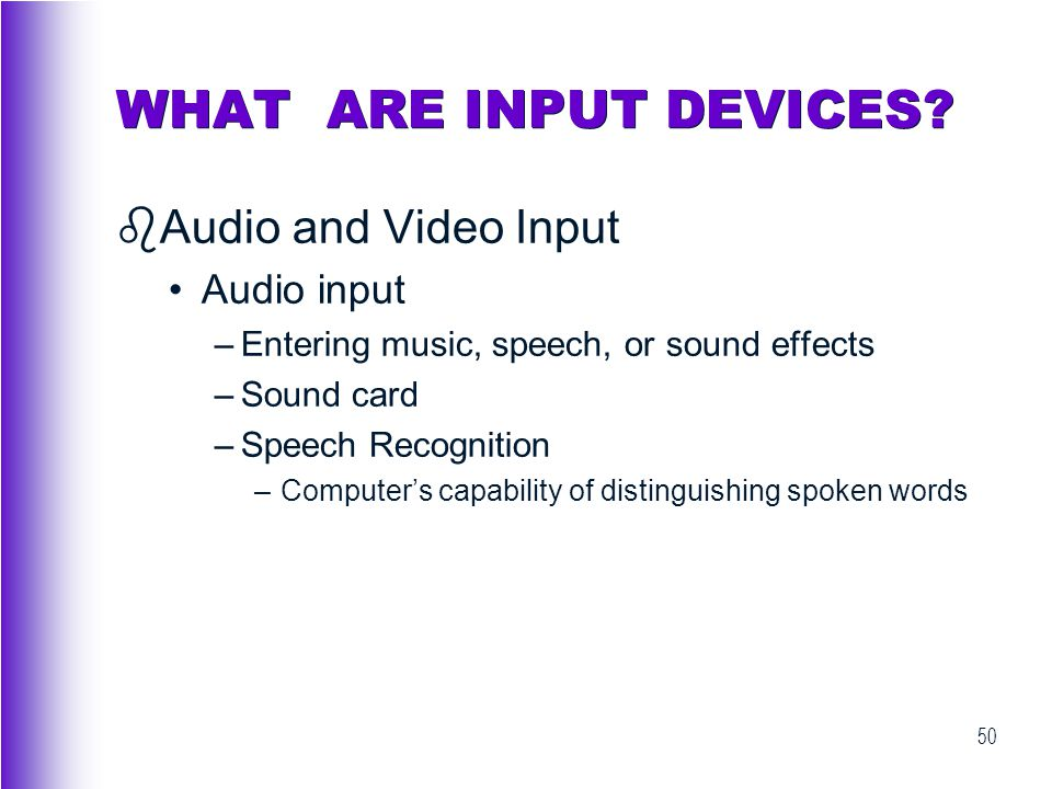 WHAT ARE INPUT DEVICES Audio and Video Input Audio input