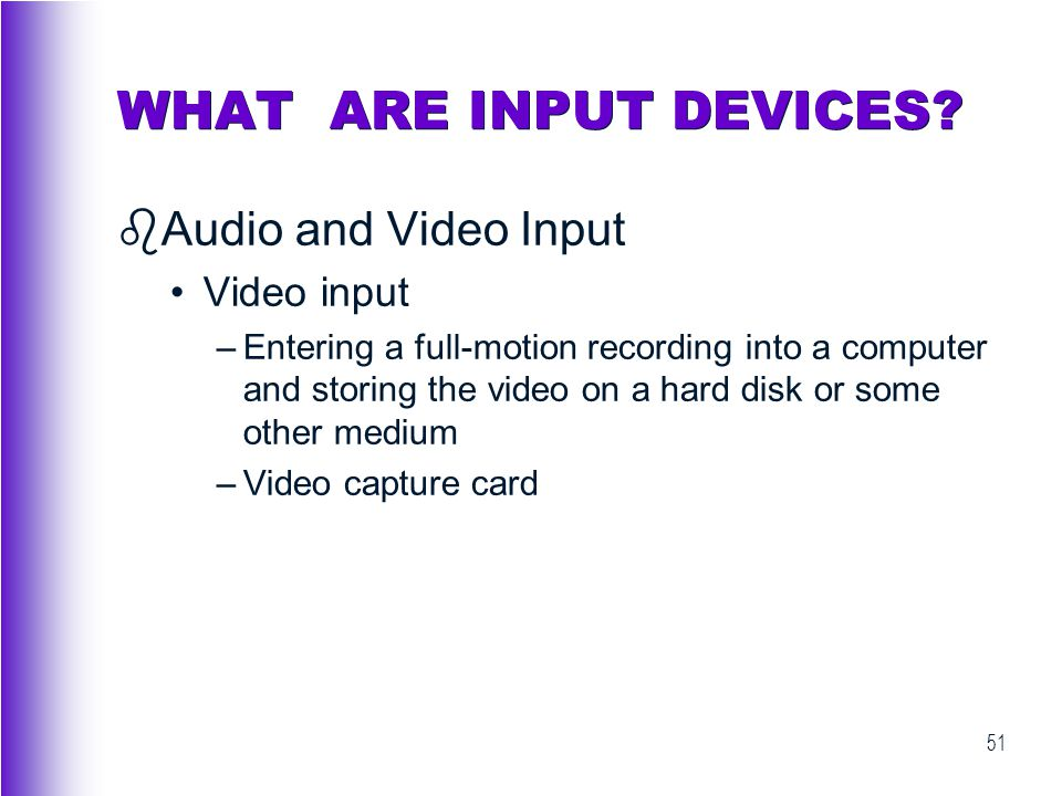 WHAT ARE INPUT DEVICES Audio and Video Input Video input