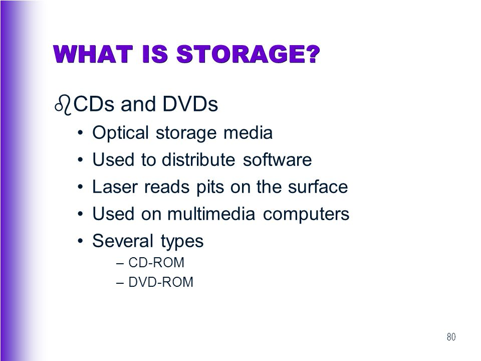 WHAT IS STORAGE CDs and DVDs Optical storage media