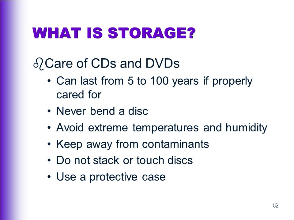 WHAT IS STORAGE Care of CDs and DVDs