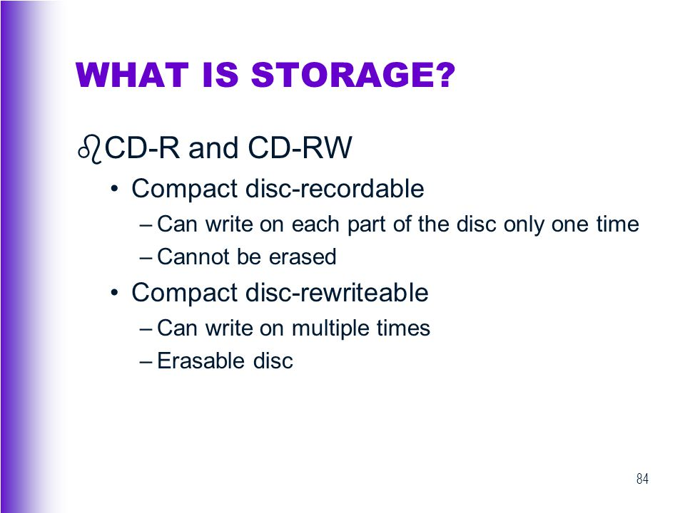 WHAT IS STORAGE CD-R and CD-RW Compact disc-recordable