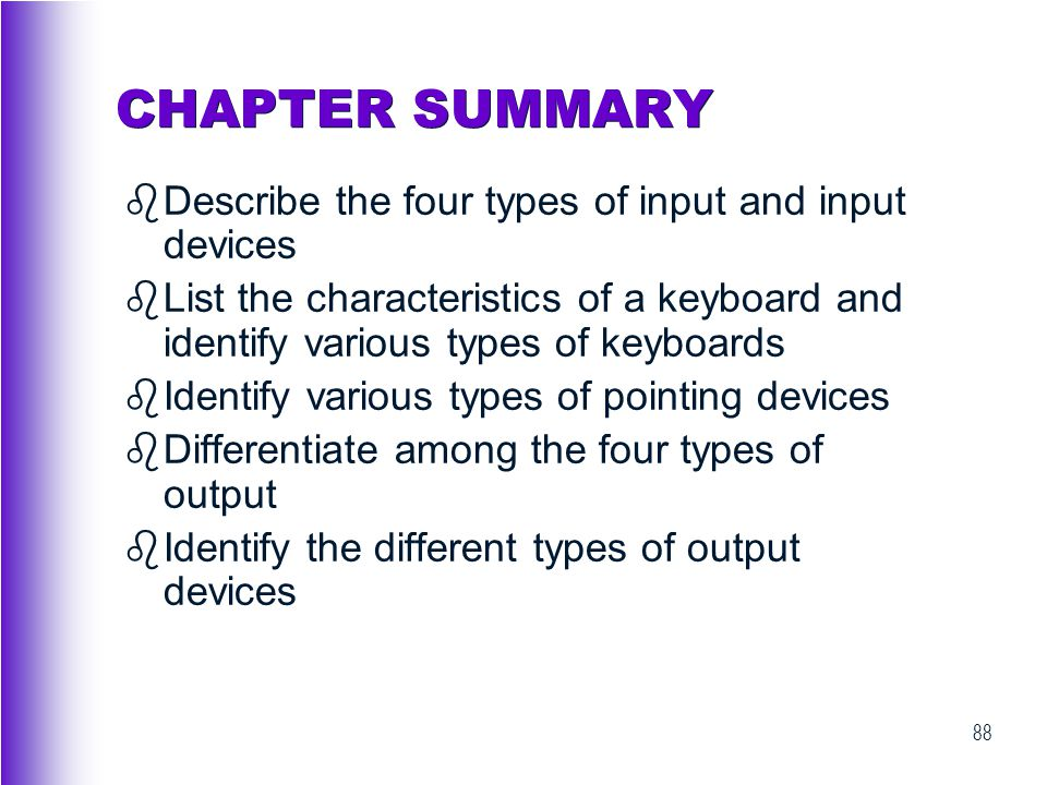 CHAPTER SUMMARY Describe the four types of input and input devices
