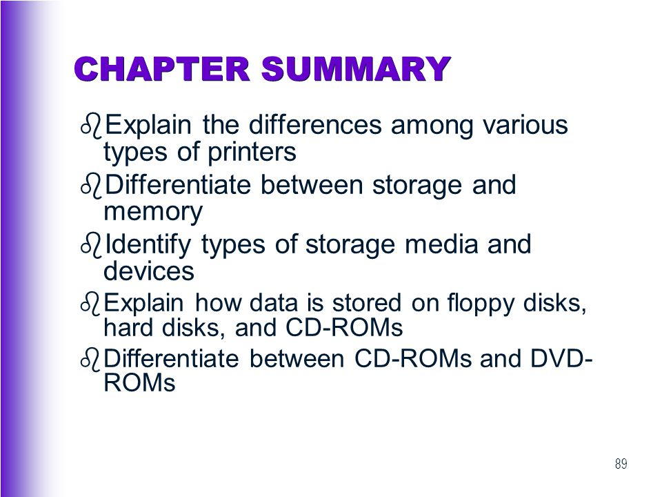 CHAPTER SUMMARY Explain the differences among various types of printers. Differentiate between storage and memory.