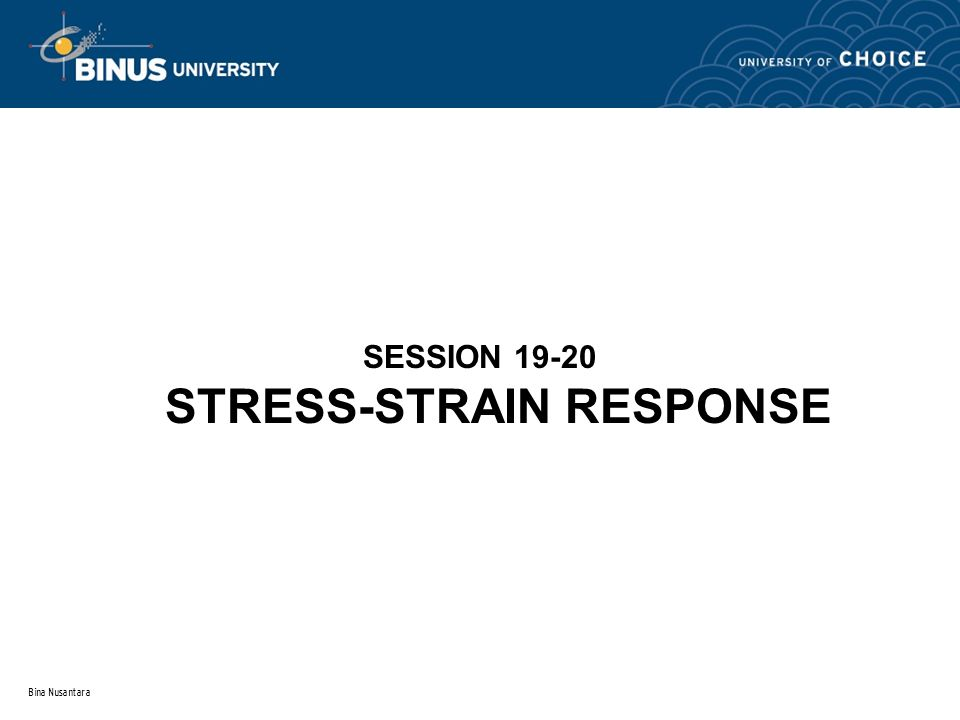 SESSION 19-20 STRESS-STRAIN RESPONSE