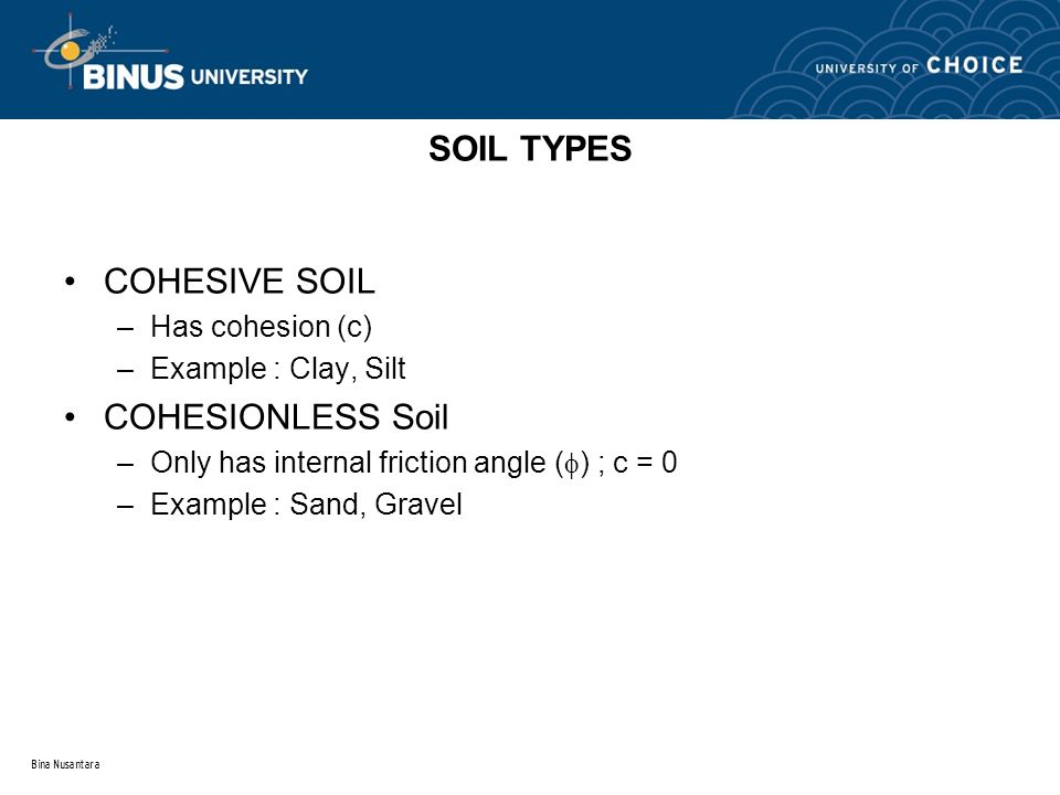 SOIL TYPES COHESIVE SOIL COHESIONLESS Soil Has cohesion (c)