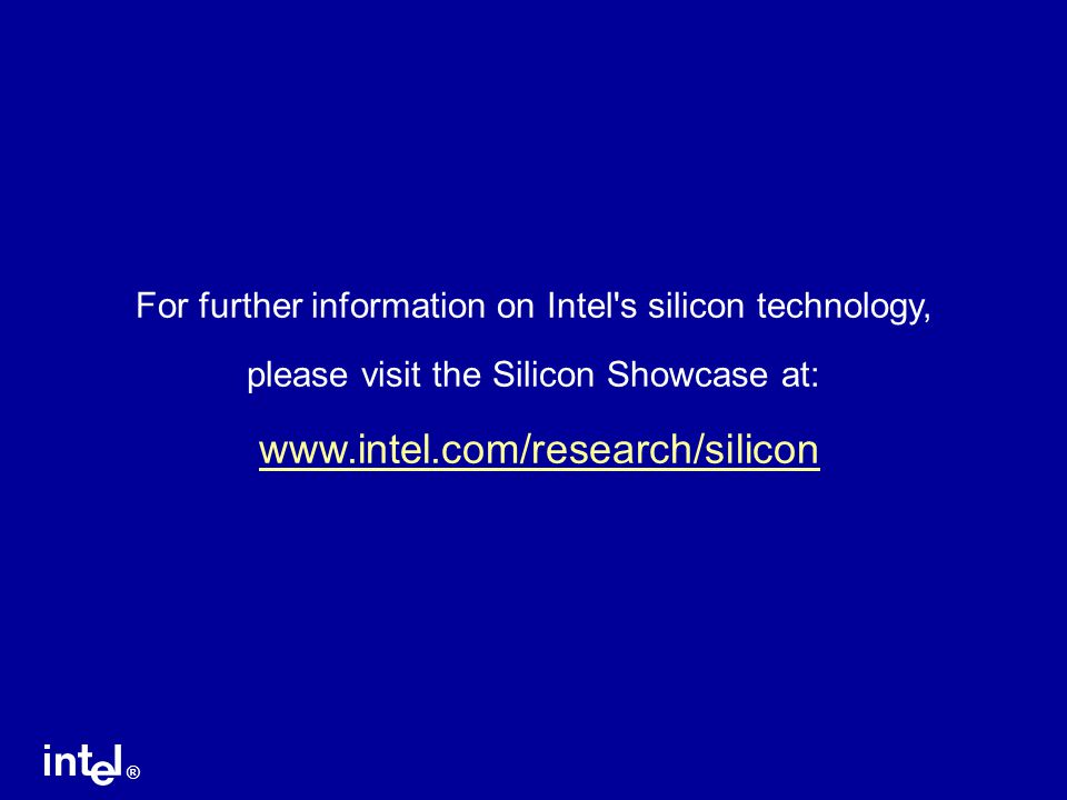 For further information on Intel s silicon technology,
