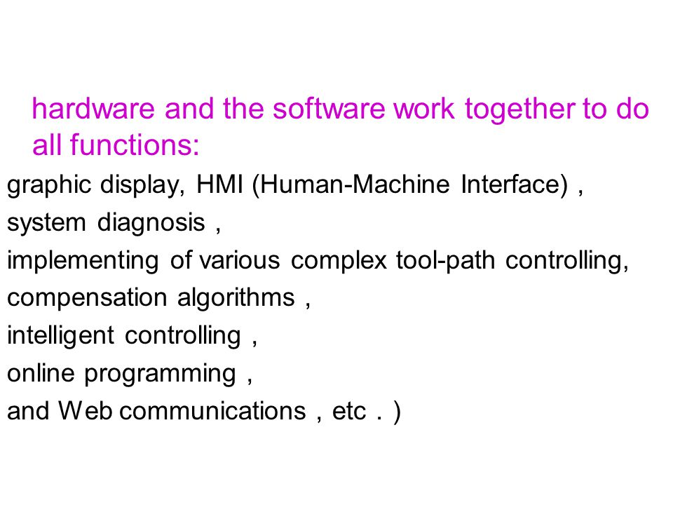hardware and the software work together to do all functions: