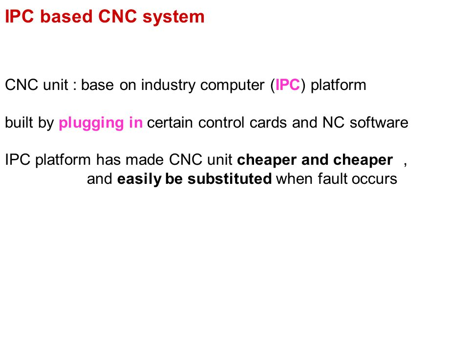 IPC based CNC system CNC unit : base on industry computer (IPC) platform. built by plugging in certain control cards and NC software.
