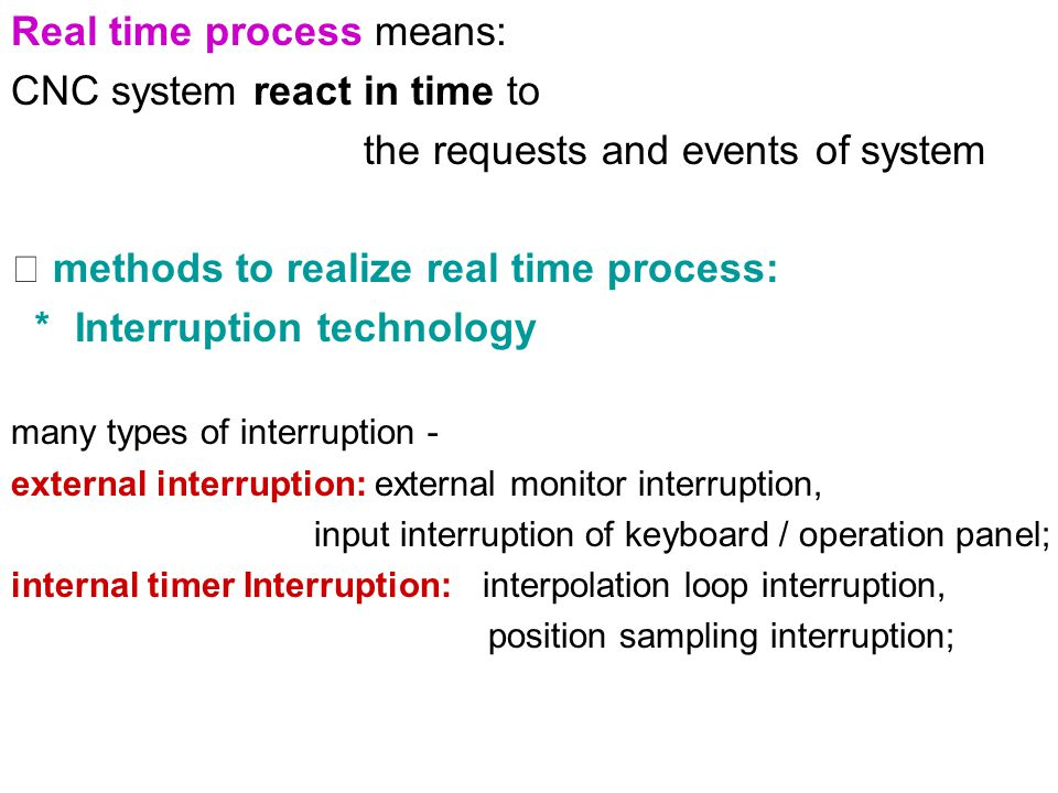Real time process means: CNC system react in time to