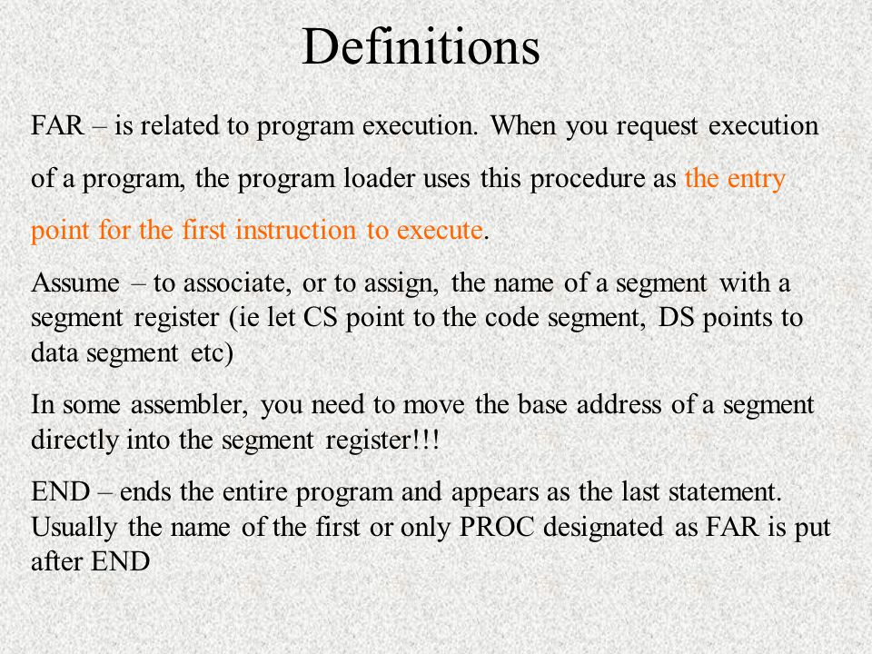 Definitions FAR – is related to program execution. When you request execution. of a program, the program loader uses this procedure as the entry.