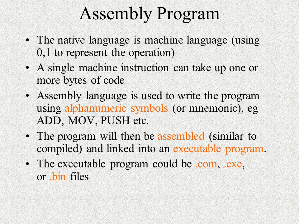 Assembly Program The native language is machine language (using 0,1 to represent the operation)