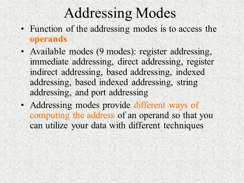 Addressing Modes Function of the addressing modes is to access the operands.