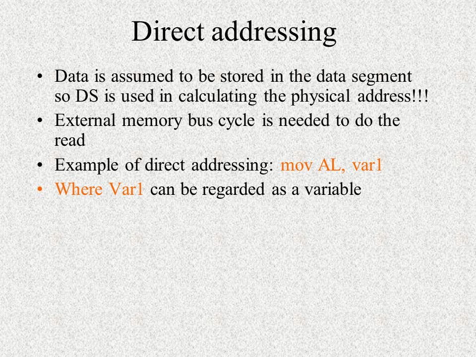 Direct addressing Data is assumed to be stored in the data segment so DS is used in calculating the physical address!!!