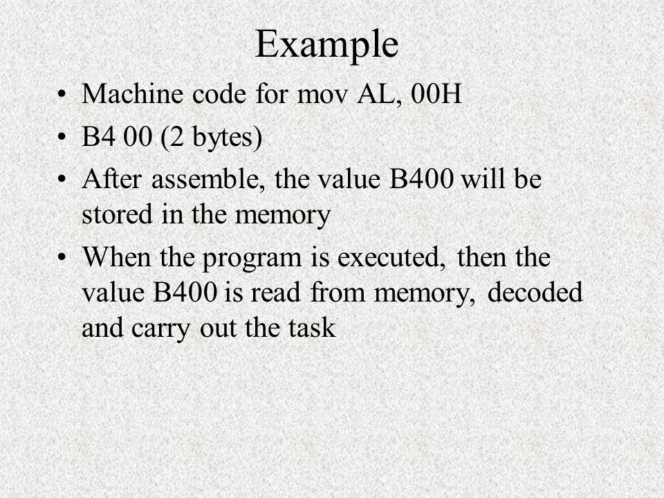 Example Machine code for mov AL, 00H B4 00 (2 bytes)