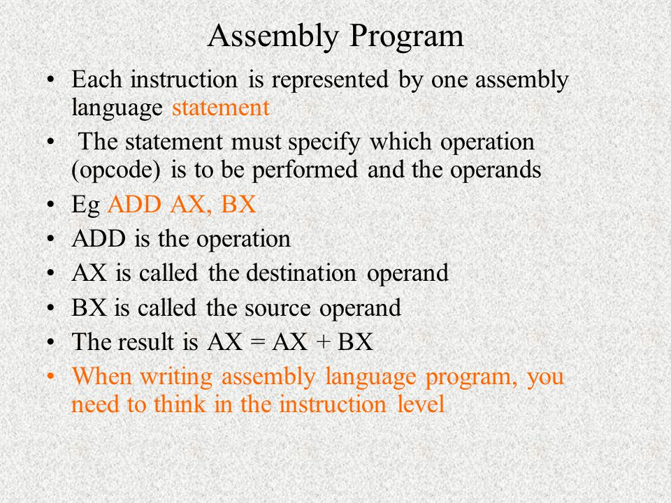 Assembly Program Each instruction is represented by one assembly language statement.