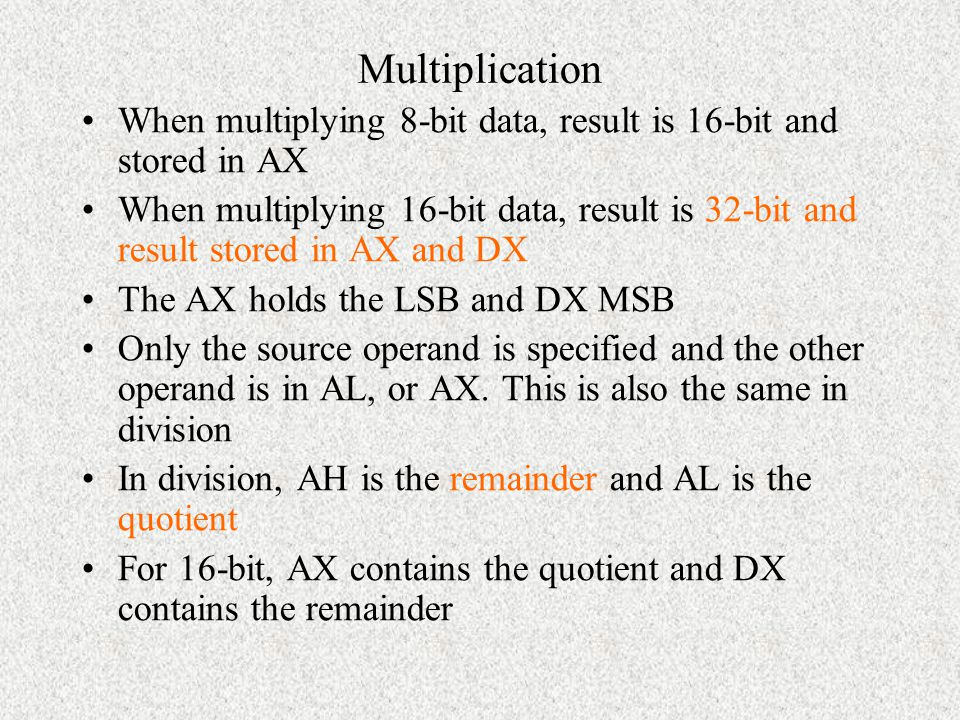 Multiplication When multiplying 8-bit data, result is 16-bit and stored in AX.