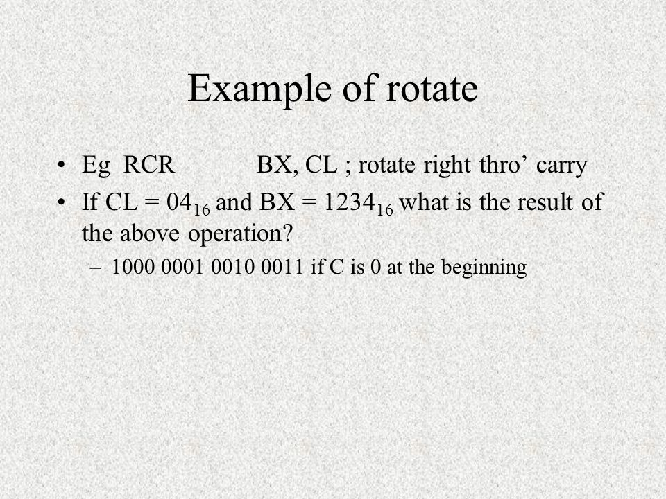 Example of rotate Eg RCR BX, CL ; rotate right thro' carry
