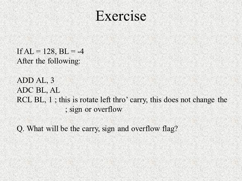 Exercise If AL = 128, BL = -4 After the following: ADD AL, 3