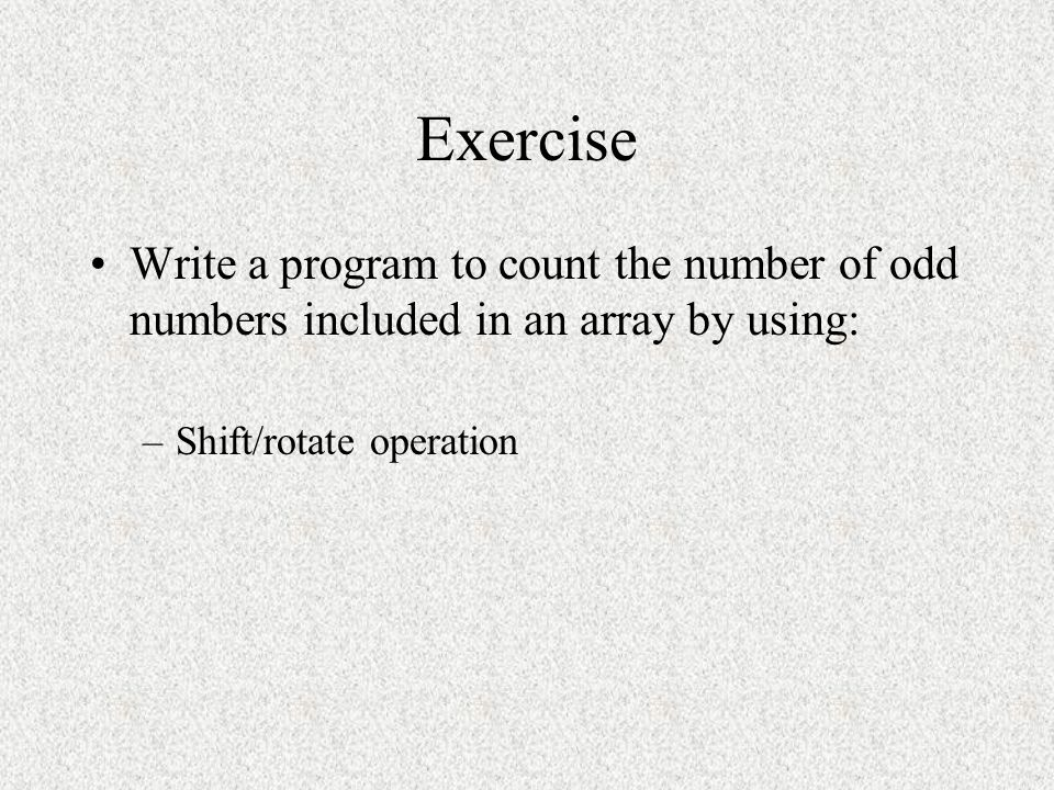 Exercise Write a program to count the number of odd numbers included in an array by using: Shift/rotate operation.