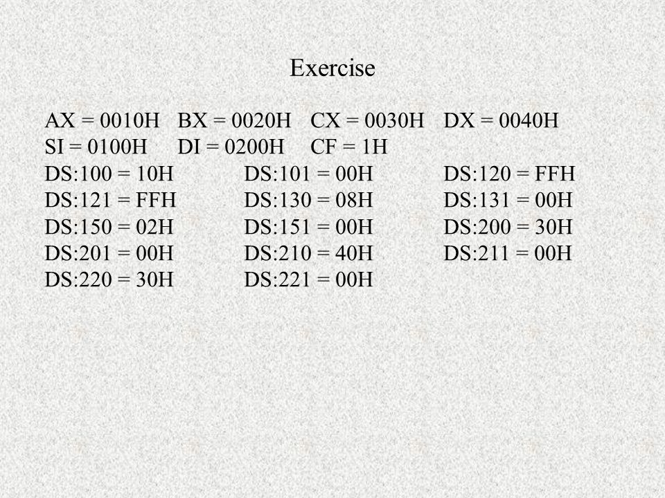 Exercise AX = 0010H BX = 0020H CX = 0030H DX = 0040H