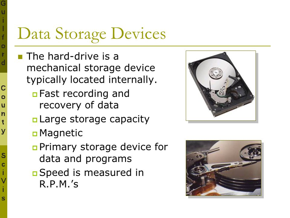 Data Storage Devices The hard-drive is a mechanical storage device typically located internally. Fast recording and recovery of data.