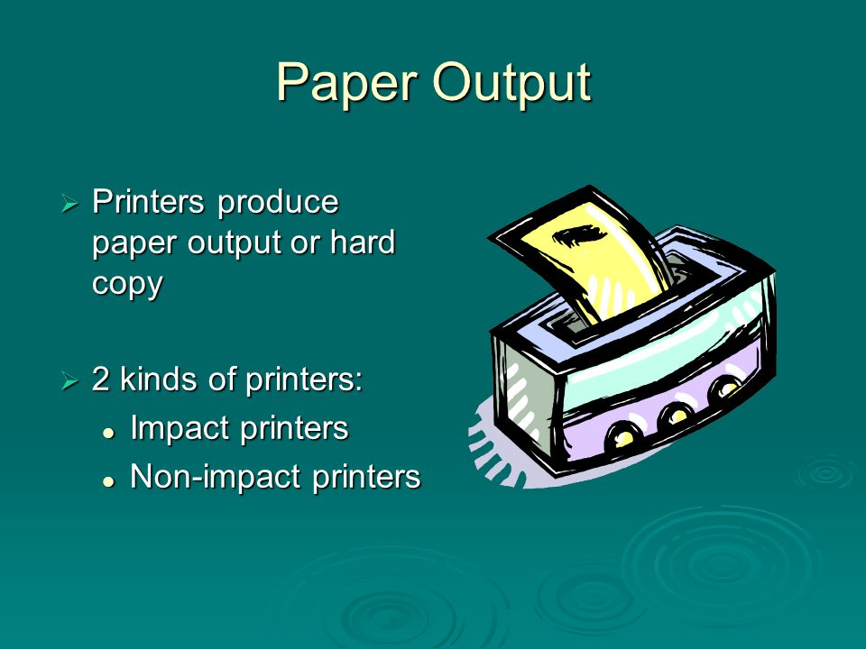 Paper Output Printers produce paper output or hard copy
