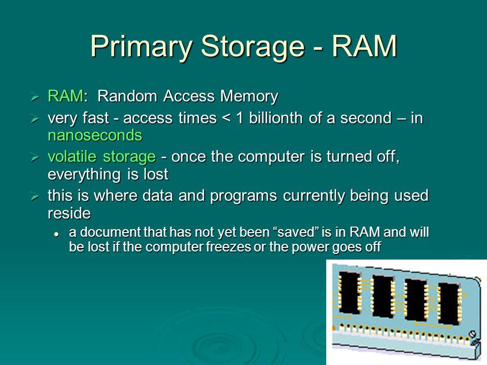 Primary Storage - RAM RAM: Random Access Memory