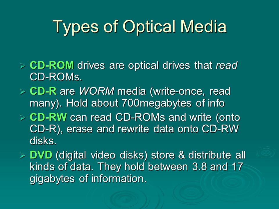 Types of Optical Media CD-ROM drives are optical drives that read CD-ROMs.