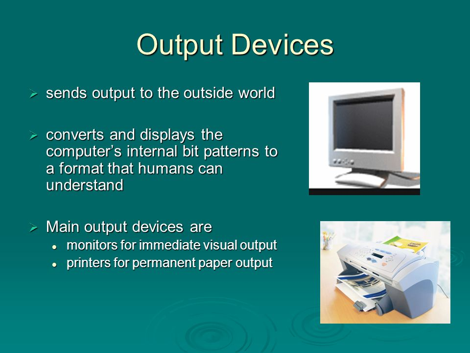 Output Devices sends output to the outside world