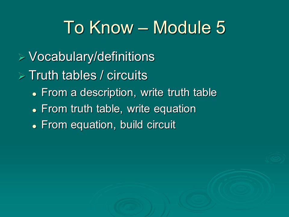 To Know – Module 5 Vocabulary/definitions Truth tables / circuits