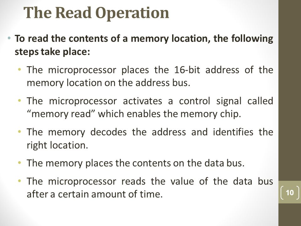 The Read Operation To read the contents of a memory location, the following steps take place: