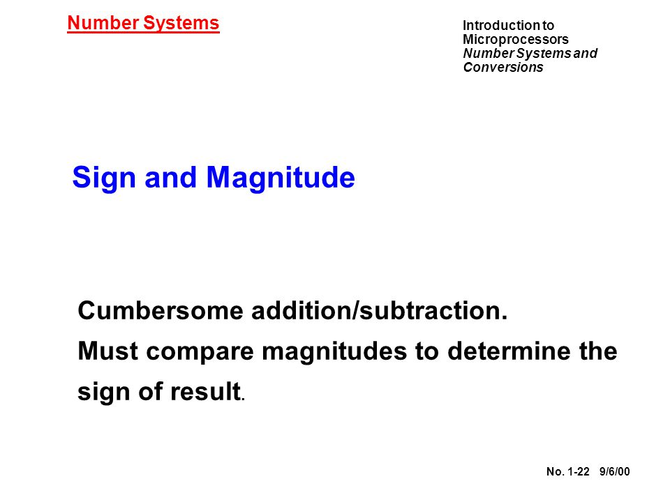 Sign and Magnitude Cumbersome addition/subtraction.