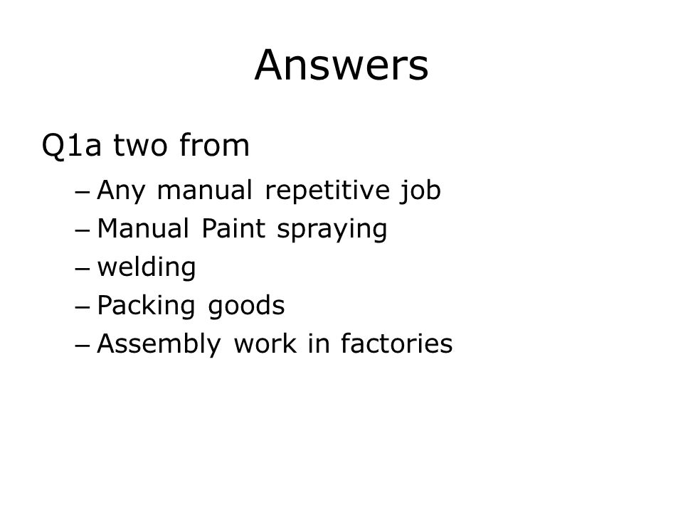 Answers Q1a two from Any manual repetitive job Manual Paint spraying