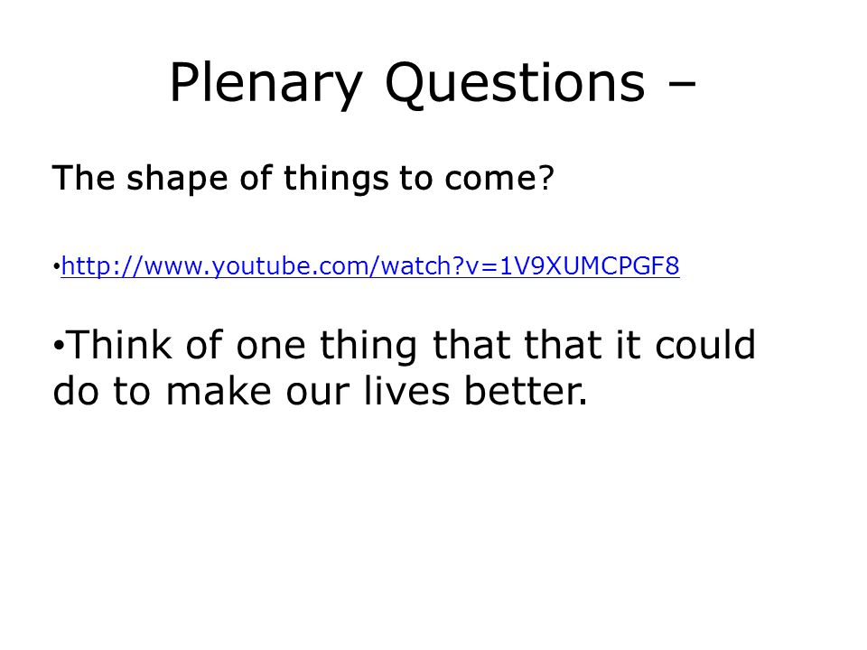 Plenary Questions – The shape of things to come http://www.youtube.com/watch v=1V9XUMCPGF8.