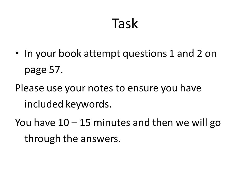 Task In your book attempt questions 1 and 2 on page 57.
