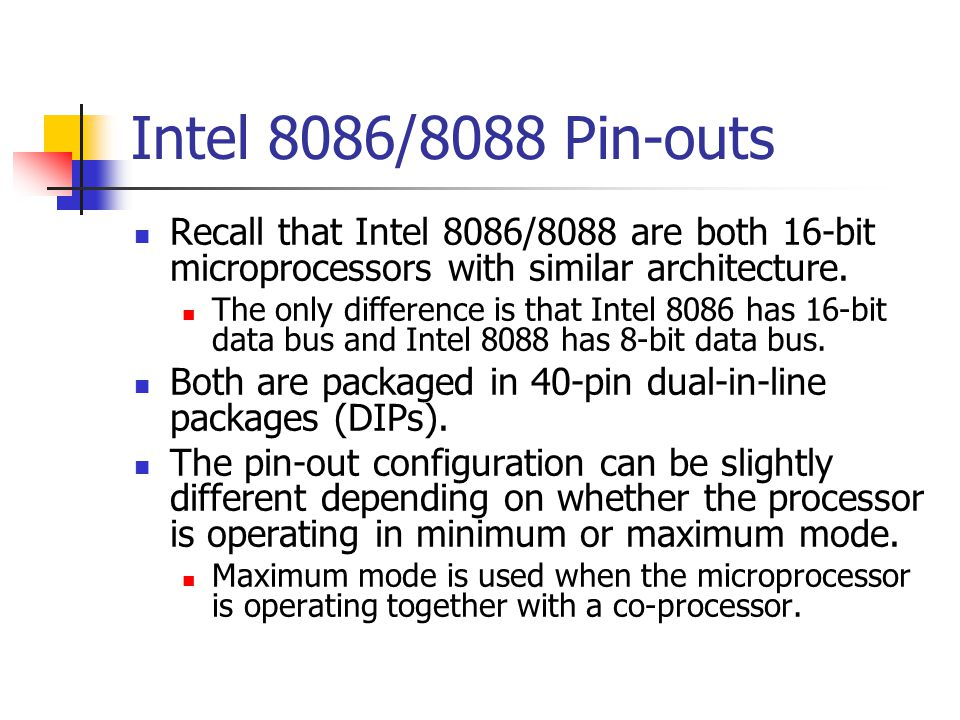 Intel 8086/8088 Pin-outs Recall that Intel 8086/8088 are both 16-bit microprocessors with similar architecture.