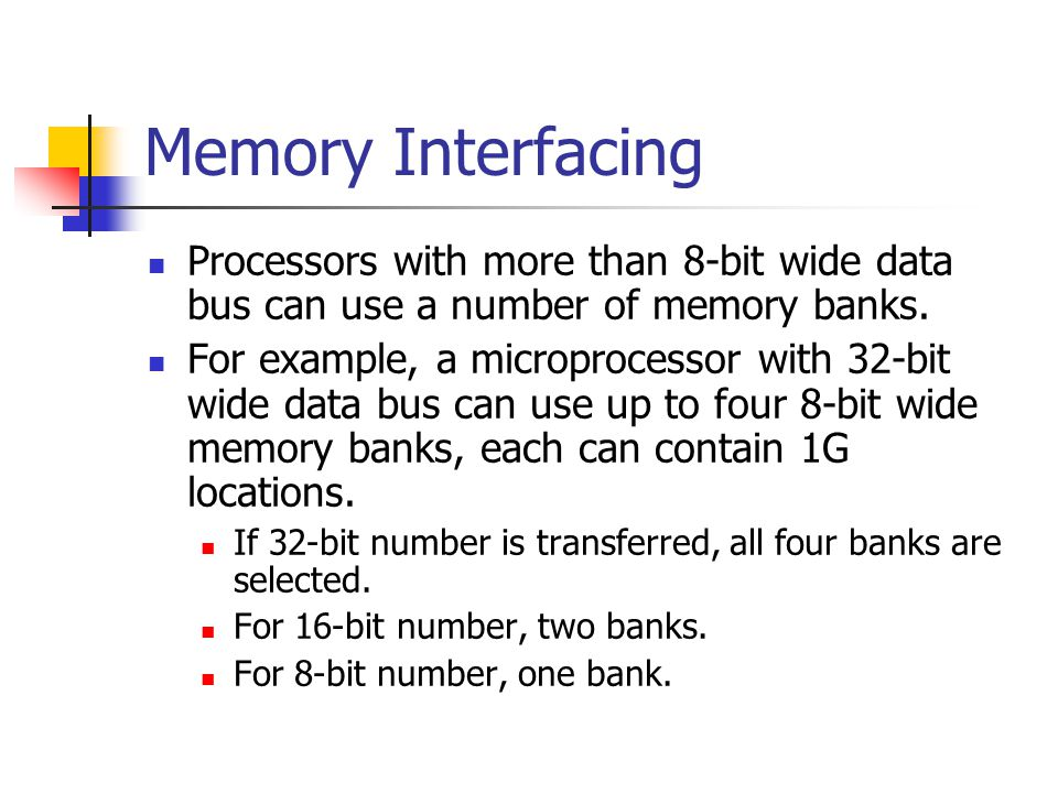 Memory Interfacing Processors with more than 8-bit wide data bus can use a number of memory banks.