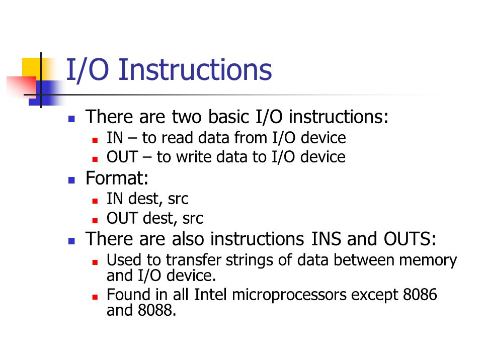I/O Instructions There are two basic I/O instructions: Format:
