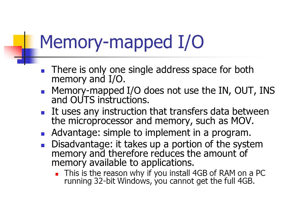Memory-mapped I/O There is only one single address space for both memory and I/O.