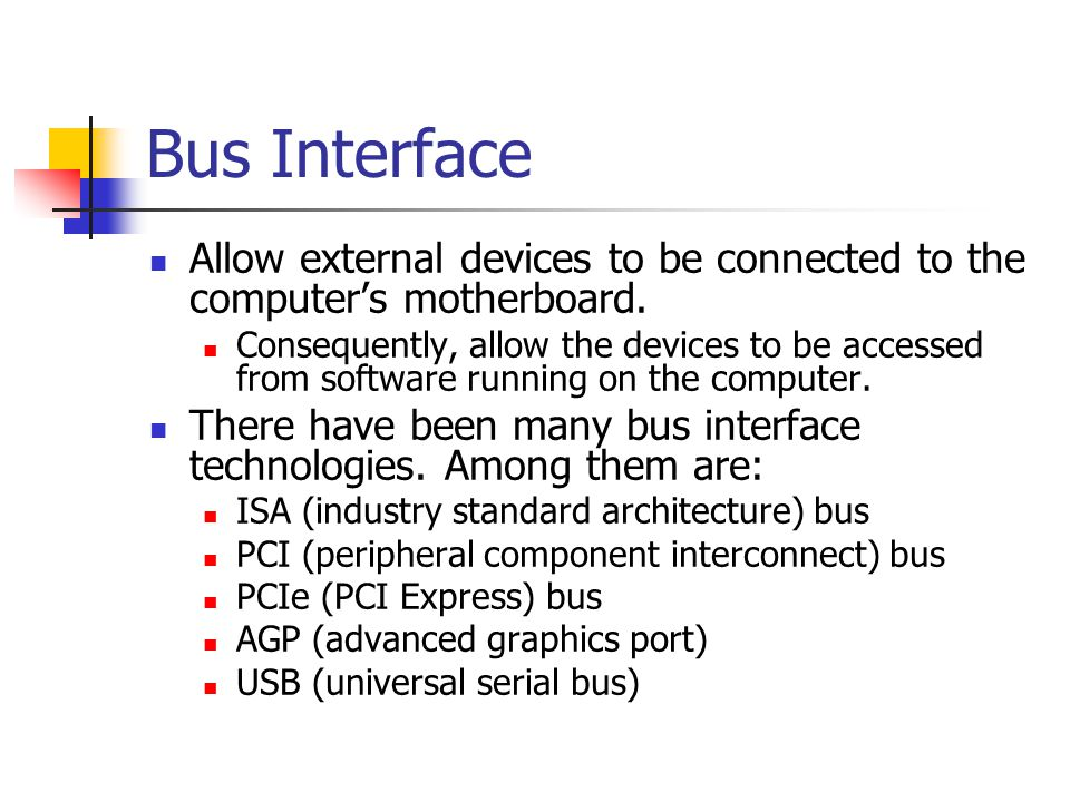 Bus Interface Allow external devices to be connected to the computer's motherboard.