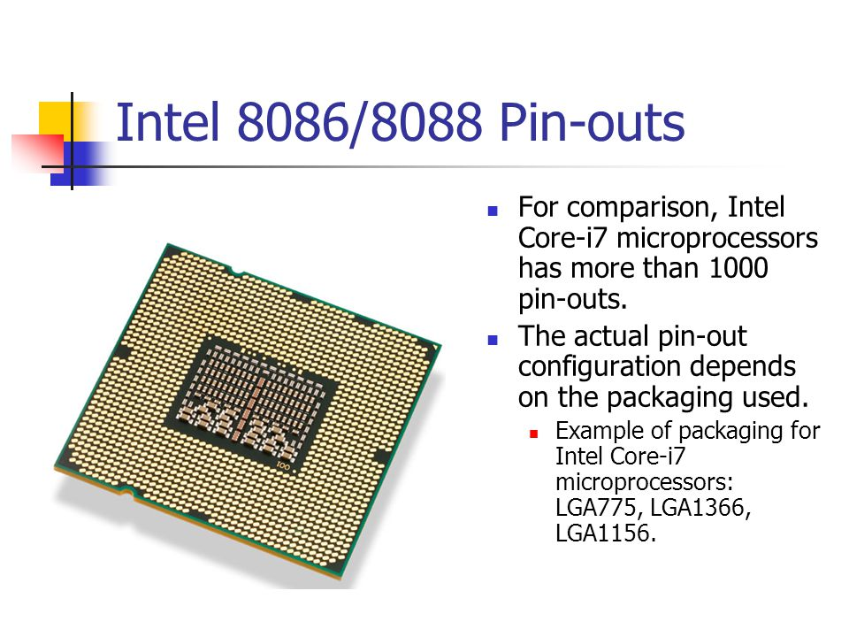 Intel 8086/8088 Pin-outs For comparison, Intel Core-i7 microprocessors has more than 1000 pin-outs.