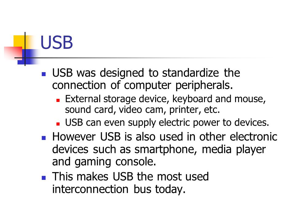 USB USB was designed to standardize the connection of computer peripherals.