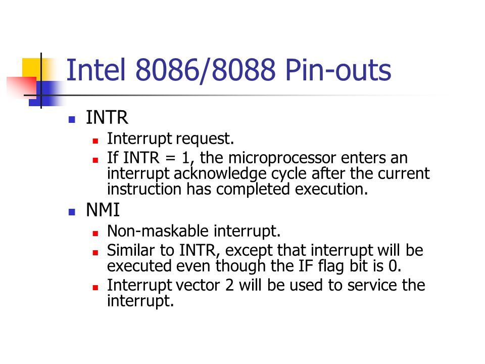 Intel 8086/8088 Pin-outs INTR NMI Interrupt request.