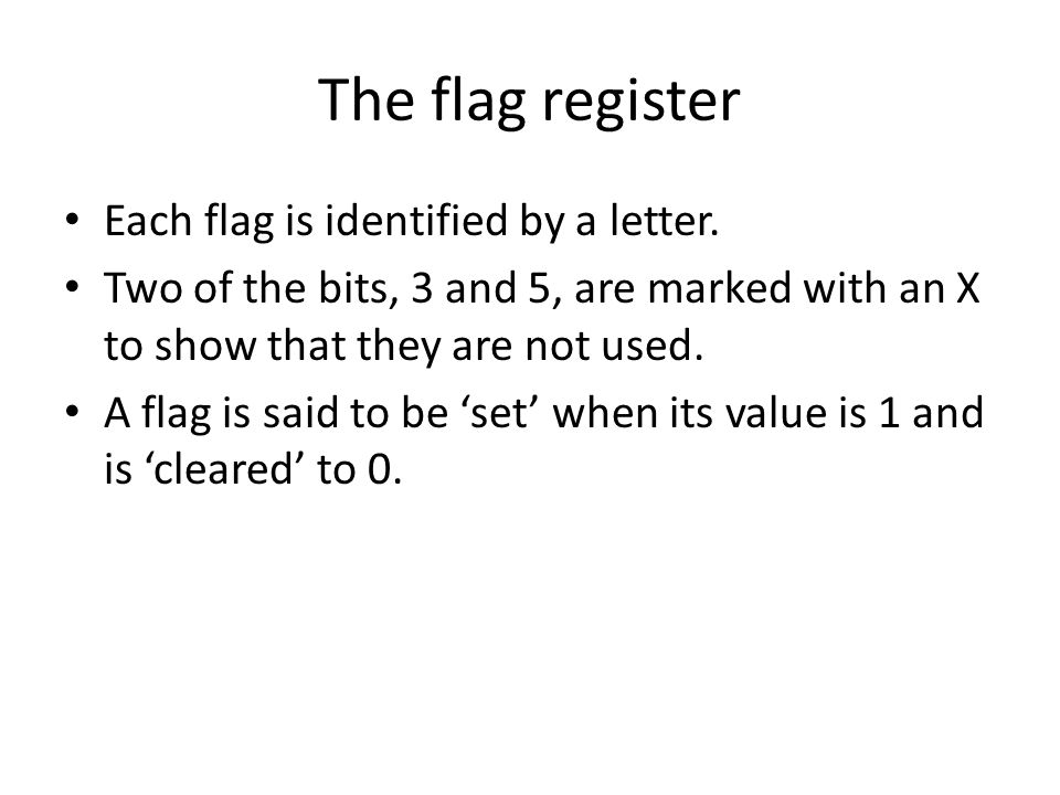 The flag register Each flag is identified by a letter.