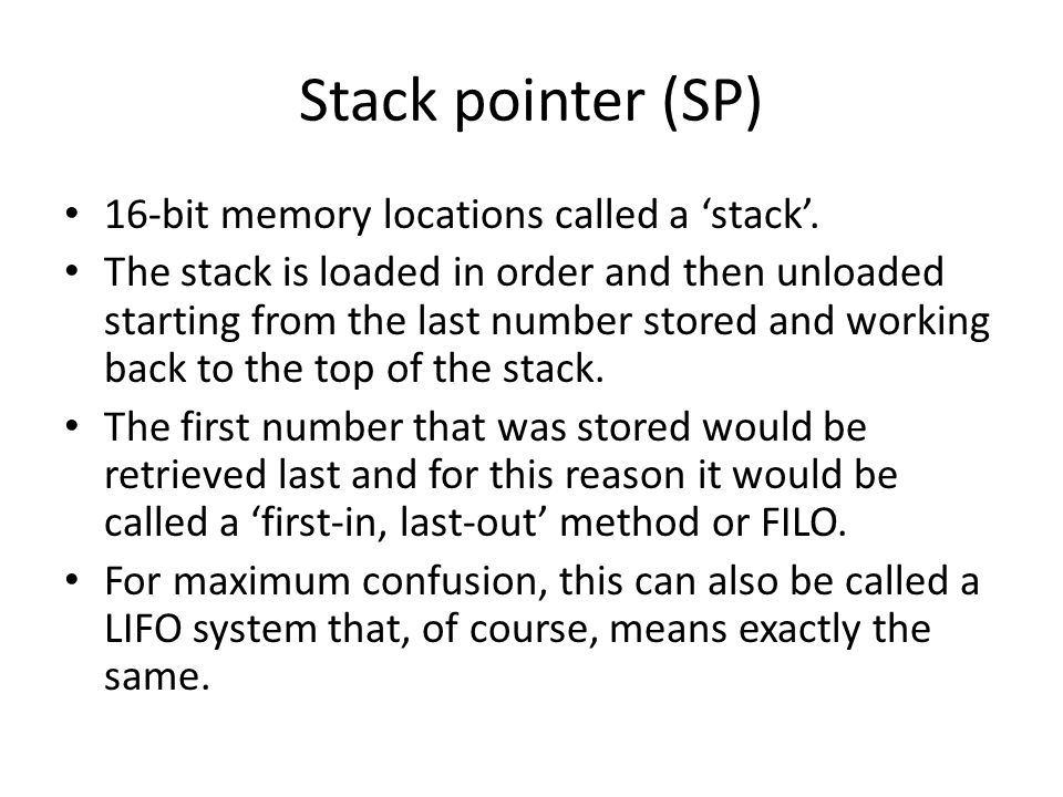 Stack pointer (SP) 16-bit memory locations called a 'stack'.