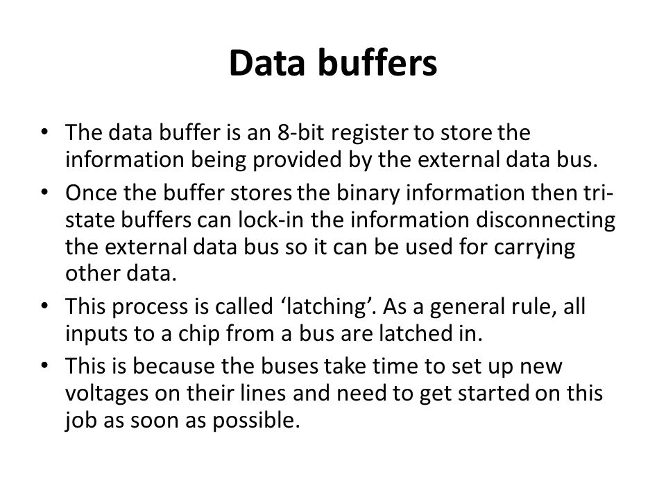 Data buffers The data buffer is an 8-bit register to store the information being provided by the external data bus.