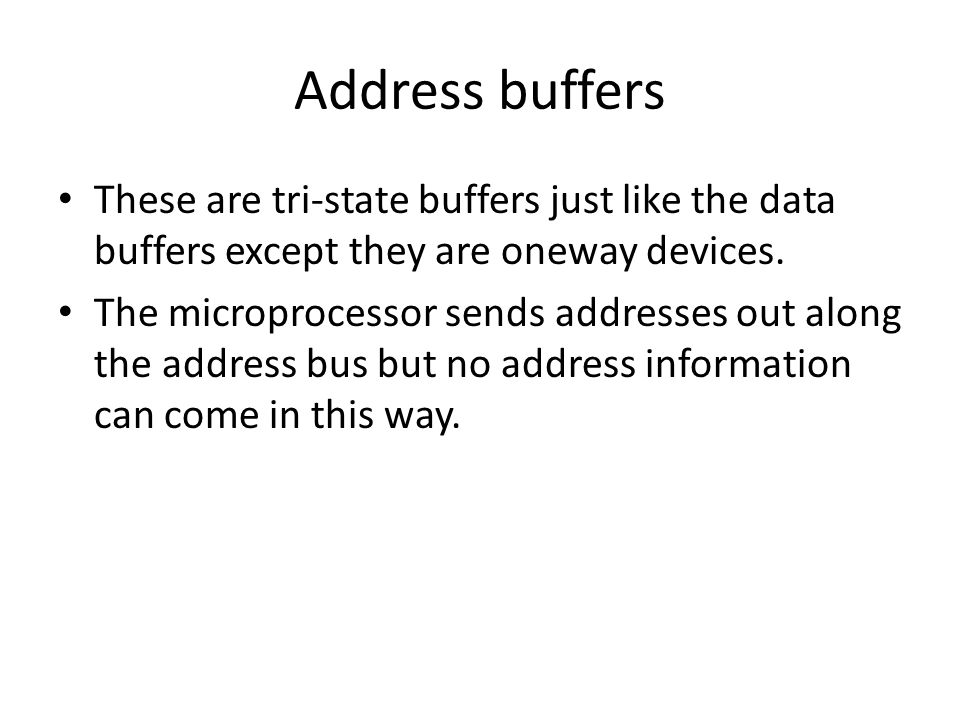 Address buffers These are tri-state buffers just like the data buffers except they are oneway devices.