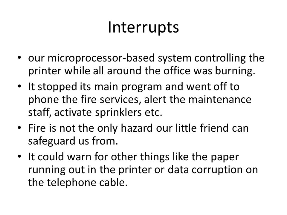 Interrupts our microprocessor-based system controlling the printer while all around the office was burning.